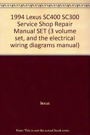 1994 lexus sc400 sc300 service shop repair manual set 3 volume 1994 lexus sc400 sc300 service shop repair manual set 3 volume set and the electrical wiring diagrams manual lexus amazon com books