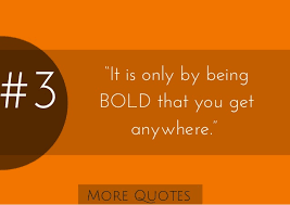 "Bold Quotes Unique 48 €�It Is Only By Being BOLD That You Get Anywhere"" More"