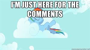 I'm just here for the comments - My Little Pony | Meme Generator via Relatably.com