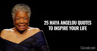 40 Maya Angelou Quotes To Inspire Your Life Goalcast Stunning Maya Angelou Quotes