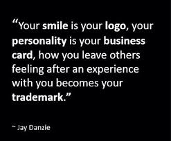 """""""<b>Your smile</b> is your logo…"""" 