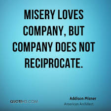 Addison Mizner Quotes QuoteHD Fascinating Misery Loves Company Quotes