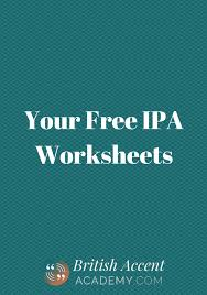 Found worksheet you are looking for? Free Ipa Guide And Worksheet British Accent Academy