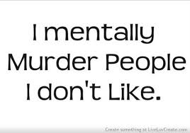 i mentally murder people i dont like picture on VisualizeUs via Relatably.com