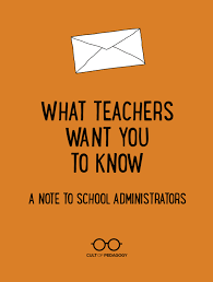What Teachers Want You To Know A Note To School Administrators