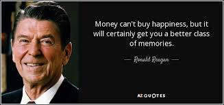 Quotes About Money And Happiness Ronald Reagan quote Money can't buy happiness but it will 94