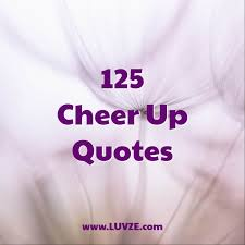 125 cheer up es and sayings