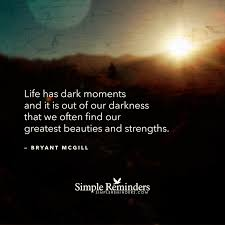 out of our darkness that we our greatest strengths by bryant out of our darkness that we our greatest strengths