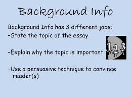 exemplary argumentative essay as you write each paragraph  5 background info background info has 3 different jobs state the topic of the essay explain why the topic is important use a persuasive technique to