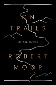 On Trails Book By Robert Moor Official Publisher Page Simon