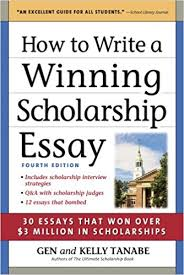 com how to write a winning scholarship essay essays  com how to write a winning scholarship essay 30 essays that won over 3 million in scholarships 9781617600074 gen tanabe kelly tanabe books