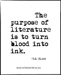 Literature Quotes Fascinating The Purpose Of Literature Is To Turn Blood Into Ink TS Eliot