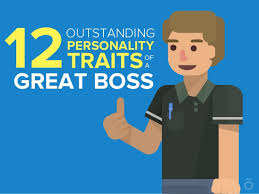personality traits of a great boss 12 outstanding personality traits great boss of a