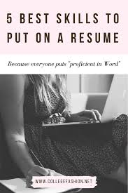 Good Skills To Put On A Resume A Short List of Good Skills to Put on a Resume College Fashion 90