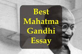 mahatma gandhi essay best essay on gandhi  mahatma gandhi essay
