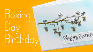 Birthday On Day Card Boxing Day Birthday Card Youtube