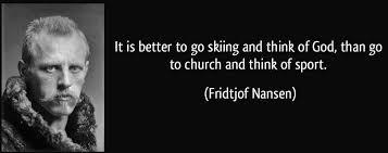 Fridtjof Nansen Quotes Enchanting It Is Better To Go Skiing Fridtjof Nansen [48x48] QuotesPorn