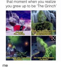 the grinch memes. Brilliant Grinch Bored The Grinch And Memes That Moment When You Realize Grew Up With Grinch Memes
