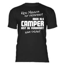 Camping T Shirt Kein Mensch Ist Perfekt Aber Als Camper Bist Du
