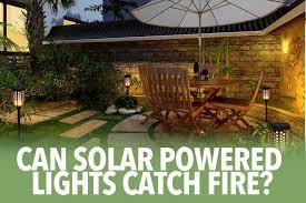 can solar powered lights catch fire