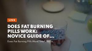 Does Fat Burning Pills Work: Novice Guide of Accelerating Weight Loss -  YouTube