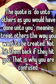 Do Unto Others Quotes Fascinating The Quote Is Do Unto Others As You Would Have Done Unto You