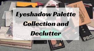 collection declutter of eyeshadow palettes whole makeup collection before oct 2017