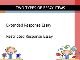 types of essay items  2 • extended response essay • restricted response essay two types