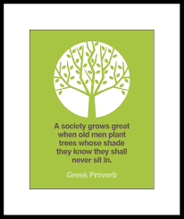 Amazoncom Greek Proverb Quotea Society Grows Great When Old Men