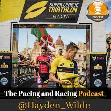 Hayden Wilde - Super League Triathlon Series and the Future of Triathlon –  The Pacing and Racing Podcast – Podcast – Podtail