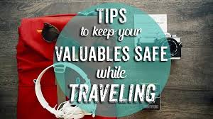 Tips for Keeping Your Valuables Safe While Traveling