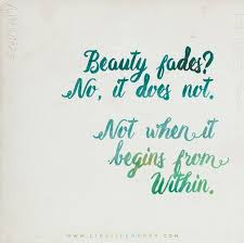 Beauty Fades Quote Best Of Beauty Fades No It Does Not Not When It Begins From Within
