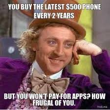 you-buy-the-latest-500-phone-every-2-years-but-you-wont-pay-for-apps-how-frugal-of-you-thumb.jpg via Relatably.com
