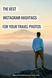 The Best Instagram Hashtags For Travel Photos Travel Tips