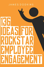 136 Ideas For Rockstar Employee Engagement Amazon Co Uk
