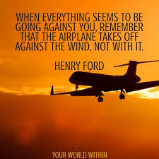 henry ford quotes airplane. Perfect Ford When Everything Seems To Be Going Against You Remember That The Airplane  Takes Off Wind Not With It  Henry Ford Quote MotivationalQuote  Throughout Quotes Airplane I