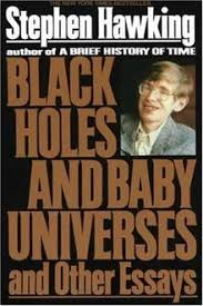 black holes and baby universes and other essays  black holes and baby universes and other essays bookcover jpg hardcover edition author stephen hawking