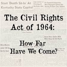 exhibition the civil rights act of how far have we come exhibition the civil rights act of 1964 how far have we come