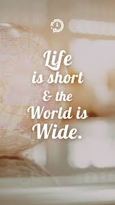 Life Is Short And The World Is Wide Quotes Sayings Travel