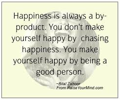 Quotes About Being Good Mesmerizing Happiness Is Always A Byproduct You Don't Make Yourself Happy By