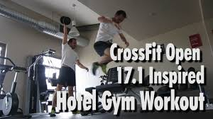 crossfit open 17 1 inspired hotel gym