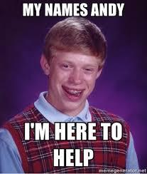 My names andy I'm here to help - Bad luck Brian meme | Meme Generator via Relatably.com