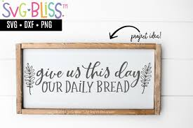 The file will be emailed to you and become instantly ready for download once your payment has been confirmed. Give Us This Day Our Daily Bread Sign Svg Cut File 273112 Cut Files Design Bundles
