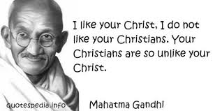 Ghandi Quote Christians Best of So You Want To Be Like Christ Part 24 Uncommon Faith