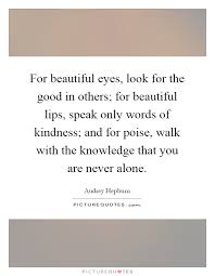 Quotes On Beautiful Lips Best of For Beautiful Eyes Look For The Good In Others For Beautiful