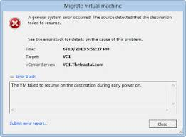 A general system error occurred: The source detected that the destination  failed to resume. Error Stack: The VM failed to resume on the destination  during ...