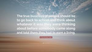 "Business Quote Awesome R Buckminster Fuller Quote ""The True Business Of People Should Be"
