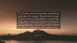 "Cs Lewis Quote On Christianity Best of C S Lewis Quote ""The Christian And The Materialist Hold Different"
