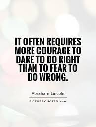 Dare Quotes It often requires more courage to dare to do right than to fear 34