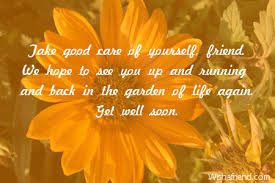 Take Good Care Of Yourself Quotes Best Of Take Good Care Of Yourself Friend We Get Well Message